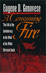A Consuming Fire: The Fall of the Confederacy in the Mind of the White Christian South (Mercer University Lamar Memorial Lectures)