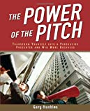 img - for The Power of the Pitch: Transform Yourself into a Persuasive Presenter and Win More Business book / textbook / text book