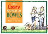 The Crazy World of Bowls, Bill Stott, 1861871074