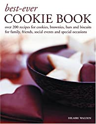 Best-Ever Cookie Book: Over 200 Recipes for Cookies, Brownies, Bars and Biscuits for Family, Friends, Social Events and Special Occasions