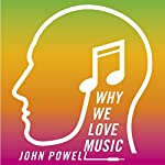 Why We Love Music: From Mozart to Metallica - the Emotional Power of Beautiful Sounds | John Powell