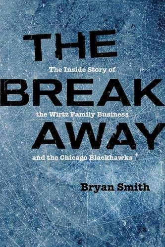The Breakaway: The Inside Story of the Wirtz Family Business and the Chicago Blackhawks (Second to None: Chicago ()