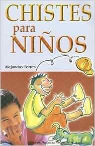 Chistes Para Ninos (Spanish Edition): ALEJANDRO TORRES