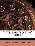 Toys, Painted by W Trier;, Oskar Seyffert and Walter Trier, 1172299250