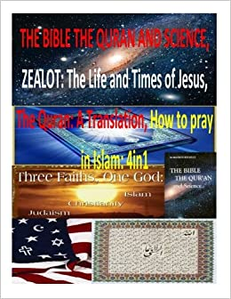 THE BIBLE THE QURAN AND SCIENCE, ZEALOT: The Life and Times