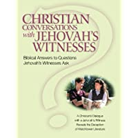 Christian Conversations with Jehovah's Witnesses: Biblical Answers To Questions Jehovah's Witnesses Ask