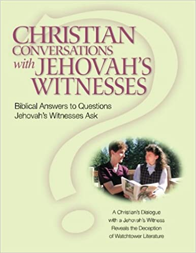 Christian Conversations With Jehovahs Witnesses Biblical Answers