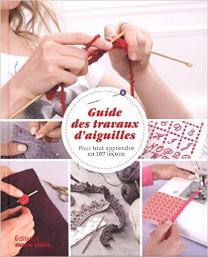 Livres gratuits Guide des travaux d'aiguilles : Pour tout apprendre en 107 leçons pdf, epub