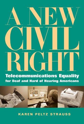 A New Civil Right: Telecommunications Equality for Deaf and Hard of Hearing Americans by Gallaudet University Press