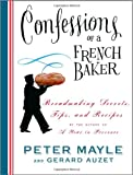 Confessions of a French Baker, Peter Mayle and Gerard Auzet, 140004474X