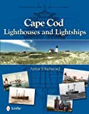 Cape Cod Lighthouses and Lightships, Arthur P. Richmond, 0764335456