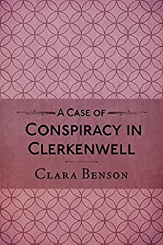 A Case of Conspiracy in Clerkenwell (A Freddy Pilkington-Soames Adventure Book 3) by [Benson, Clara]