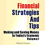 Financial Strategies and Tips: Making and Saving Money in Today's Economy, Volume 1 | Melina Cooper