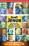 Just Jesus: The Greatest Things Ever Said About the Greatest Man Who Ever Lived REVISED and EXPANDED (Volume 1)