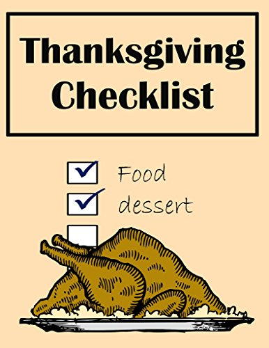 Thanksgiving Checklist That Works: All you need to prepared for successful Thanksgiving,cheat sheet,Checklists to Help Americans for Christian and Civic ... Trouble  (checklist for life Book 3) (2017 Decorations Thanksgiving)