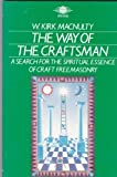 img - for The Way of the Craftsman: A Search for the Spiritual Essence of Craft Freemasonry by W. Kirk MacNulty (1989-02-01) book / textbook / text book