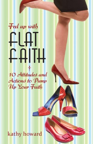 Fed Up with Flat Faith: 10 Attitudes and Actions to Pump Up Your ()