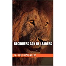 Beginners Can Be Leaders (This Might Give You An Idea Book 1)