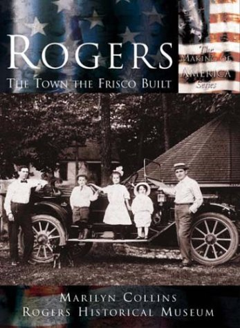 Rogers:  The Town the Frisco Built   (AR)  (Making of America - Ar Rogers Stores In
