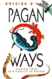 Pagan Ways: Finding Your Spirituality in Nature
