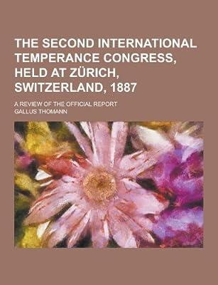 The Second International Temperance Congress, Held at Zurich