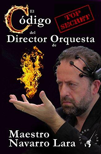 El Código Secreto del Director de Orquesta: Técnica NeuroDirectorial 3.0 (Spanish Edition)