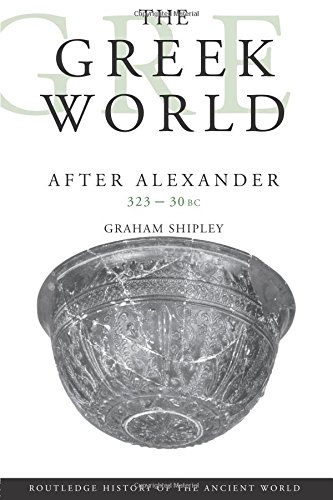 The Greek World After Alexander 323-30 BC (The Routledge History of the Ancient World) (The Hellenistic Period Historical Sources In Translation)