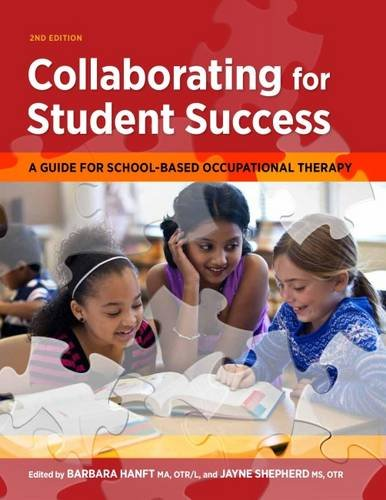 Collaborating for Student Success: A Guide for School-Based Occupational Therapy (School Based Therapy)