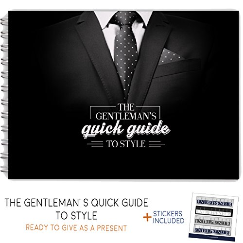 The Gentlemans Quick Guide to Style - Awesome and Unusual Gift for men - The Best Gift for Him to Learn About Suits, Ties, Wristwatches Shoes, Drinks, and More! Great Father Day's Gift!