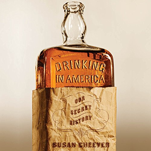 Drinking in America: Our Secret History by Hachette Audio