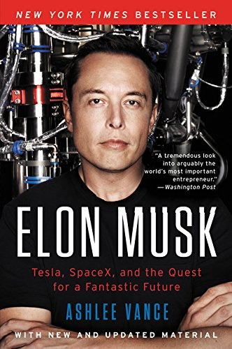 - Elon Musk: Tesla, SpaceX, and the Quest for a Fantastic Future
