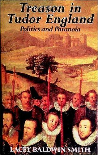 Treason in Tudor England. Politics and Paranoia.