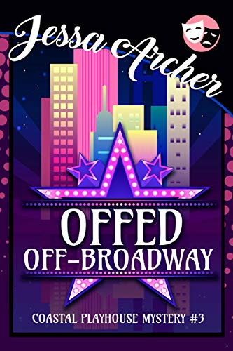Offed Off-Broadway: Coastal Playhouse Mysteries #3 (Coastal Playhouse Cozy Mysteries) by [Archer, Jessa]