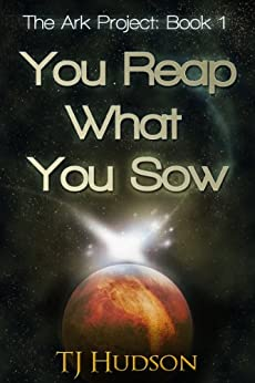 You Reap What You Sow (The Ark Project Book 1) by [Hudson, TJ]