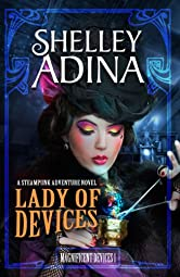 Lady of Devices: A steampunk adventure novel (Magnificent Devices Book 1)