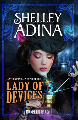 Lady of Devices: A steampunk adventure novel (Magnificent Devices Book 1) by [Adina, Shelley]