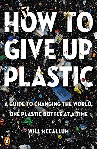 Book Cover: How to Give Up Plastic: A Guide to Changing the World, One Plastic Bottle at a Time