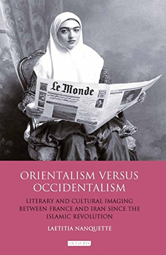 Orientalism versus Occidentalism: Literary and Cultural Imaging between France and Iran since the Islamic Revolution (In