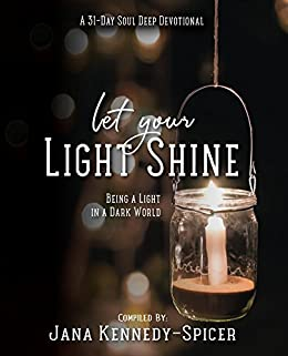Let Your Light Shine: Being A Light In A Dark World (Soul Deep Devotionals & Journals Book 1) by [Kennedy-Spicer,Jana]