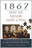 Front cover for the book 1867: How the Fathers Made a Deal by Christopher Moore