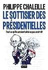 Le sottisier des présidentielles : Tout ce qu'ils auraient aimé de pas avoir dit par Chaleille