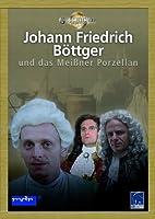 Johann Friedrich B�ttger und das Mei�ner Porzellan