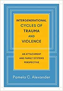 Amazon intergenerational cycles of trauma and violence an amazon intergenerational cycles of trauma and violence an attachment and family systems perspective 9780393707182 pamela c alexander books fandeluxe Choice Image