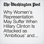 Why Women's Representation May Suffer When Hillary Clinton Is Attacked as 'Ambitious' and 'Unqualified' | Jill Greenlee,Mirya Holman,Rachel VanSickle-Ward