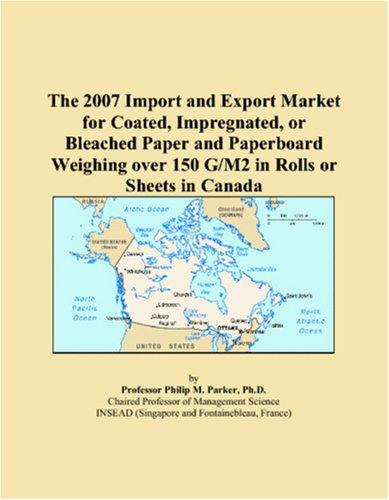 The 2007 Import and Export Market for Coated, Impregnated, or Bleached Paper and Paperboard Weighing over 150 G/M2 in Rolls or Sheets in Canada PDF
