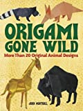 Origami Gone Wild: More Than 20 Original Animal Designs (Dover Origami Papercraft)