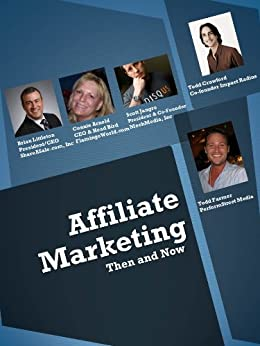 Affiliate Marketing Then and Now by [Jangro, Scott, Carney, Deborah , Crawford, Todd, Littleton, Brian , Arnold, Connie, Farmer, Todd ]