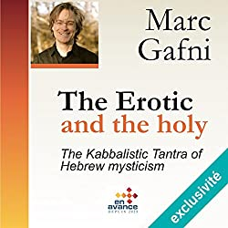 The Erotic and the Holy: The Kabbalistic Tantra of Hebrew Mysticism (Master Class)
