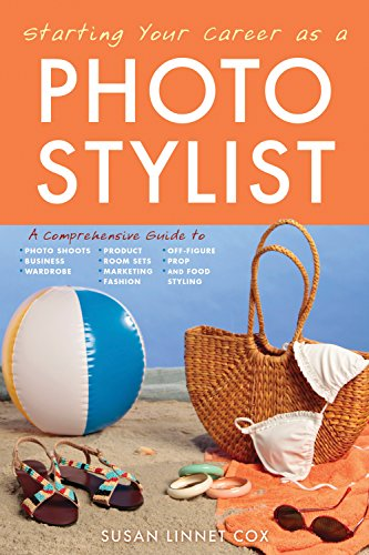 Starting Your Career as a Photo Stylist: A Comprehensive Guide to Photo Shoots, Marketing, Business, Fashion, Wardrobe, Off Figure, Product, Prop, Room Sets, and Food - Por Photo