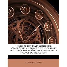Histoire Des Etats Generaux, Consideres Au Point de Vue de Leur Influence Sur Le Gouvernement de La France de 1355 a 1614 Volume 1